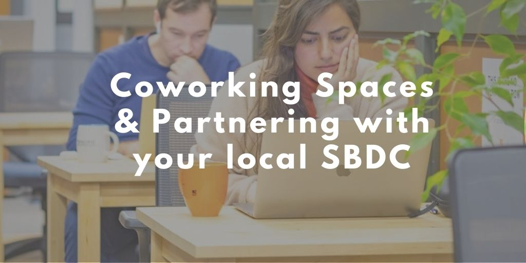 Partnering with Your Local Small Business Development Center: an Overview for Coworking Space Operators